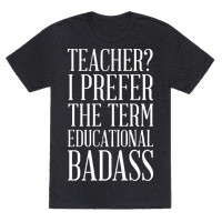 Teacher? I Prefer the Term Educational Badass
