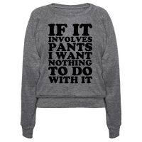 If It Involves Pants I Want Nothing To Do With It Pullover