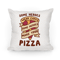 Some Heroes Wear Capes Some Heroes Make Your Pizza