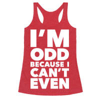 I'm Odd Because I Can't Even