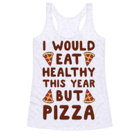 I Would Eat Healthy This Year But Pizza Racerback