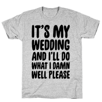 It's My Wedding And I'll Do What I Damn Well Please