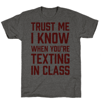 Trust Me I Know When You're Texting In Class Tee