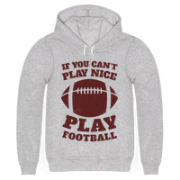 If You Can't Play Nice Play Football