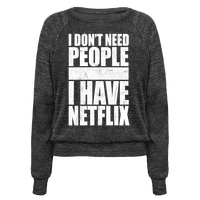 I Don't Need People I Have Netflix Pullover