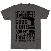 My Daughter Is Protected By The Good Lord and My Gun