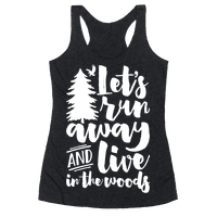 Let's Run Away And Live In The Woods Racerback