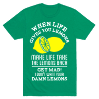 When Life Gives You Lemons Make Life Take the Lemons Back
