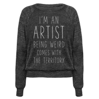 I'm An Artist Being Weird Comes With The Territory