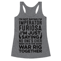 I'm Not Saying I'm Imperator Furiosa