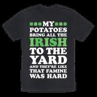 My Potatoes Bring All The Irish To The Yard
