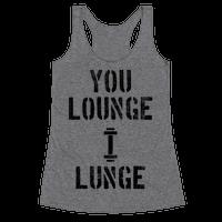 You Lounge I Lunge