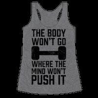 The Body Won't Go Where The Mind Won't Push It