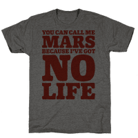 You Can Call Me Mars Because I've Got No Life