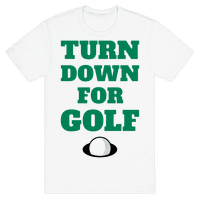 Turn Down For Golf