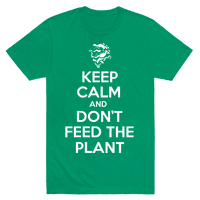 Keep Calm and Don't Feed the Plant