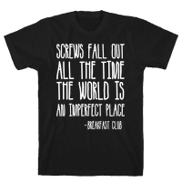 Screw Fall Out All The Time The World Is An Imperfect Place Breakfast Club