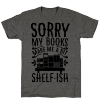 Sorry My Books Make Me a Bit Shelf-ish