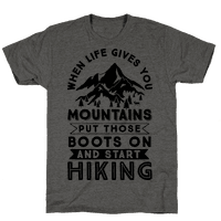 When Life Gives you Mountains Put Those Boots On And Start Hiking Tee