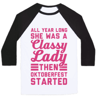 All Year Long She Was A Classy Lady Then Oktoberfest Started