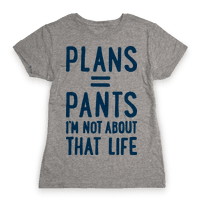 Plans = Pants, Im Not About That Life