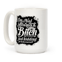 I'm Not Always A Bitch (Just Kidding) Mug