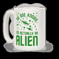 No One Knows I'm Actually An Alien Mug