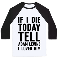 If I Die Today Tell Adam Levine I Loved Him