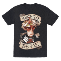 Had To Be Me (Mordin) Tee