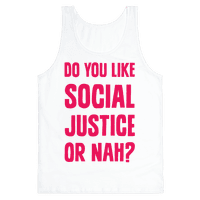 Do You Like Social Justice Or Nah?