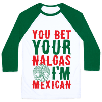 You Bet Your Nalgas I'm Mexican