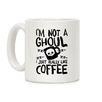 I'm Not A Ghoul I Just Really Like Coffee