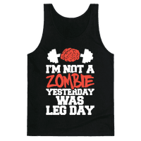 I'm Not A Zombie, Yesterday Was Leg Day