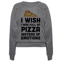 I Wish I Was Full Of Pizza Instead Of Emotions