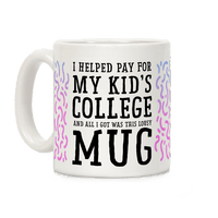 I Helped Pay for My Kid's College and All I Got Was This Lousy Mug