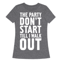 The Party Don't Start Till I Walk Out Tee