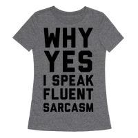 55916251b Why Yes I Speak Fluent Sarcasm T-Shirt | LookHUMAN