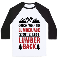 Once You Go Lumberjack You Never Go Lumberback