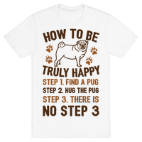 How To Be Truly Happy: Pug Hugs Tee