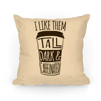 I Like Them Tall Dark And Caffeinated