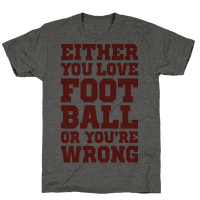 Either You Love Football Or You're Wrong