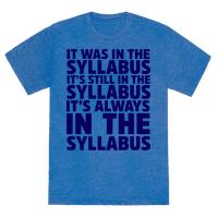 It Was in the Syllabus It's Still in the Syllabus It's ALWAYS in the Syllabus Tee