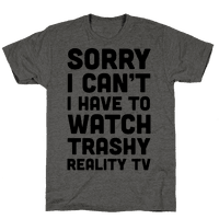 Sorry I Can't I Have To Watch Trashy Reality TV