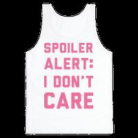 Spoiler Alert I Don't Care Tank