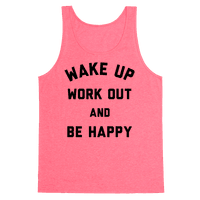 Wake Up Work Out and Be Happy