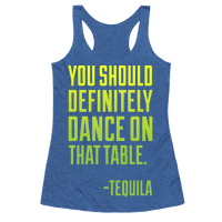 You Should Definitely Dance On That Table - Tequila
