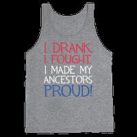 I Drank, I Fought, I Made My Ancestors Proud!
