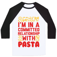 I'm In A Committed relationship with pasta