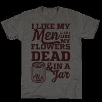 I Like My Men Like I Like My Flowers Dead And In A Jar