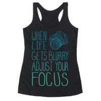 When Life Gets Blurry Adjust Your Focus!